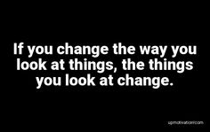 If you change the way you look Say What, No Way, Motivation Quotes, You Look, You Changed, Motivational, Sayings, Motivational Quotes, Motivating Quotes