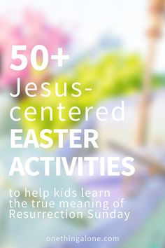 Looking for ways to keep Easter celebrations centered on Jesus? Here are 50+ creative ideas to get you started...