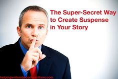 The Super-Secret Way to Create Suspense in Your Story - Helping Writers Become Authors -pin now, read later