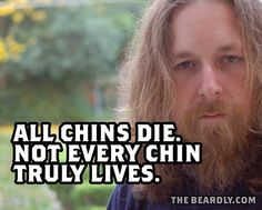 All chins die. Not every chin truly lives.