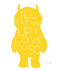 I'll Eat You Up I Love You So..