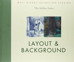 Layout & Background - Walt Disney Animation Archives (NC1766.U52 L38 2011)