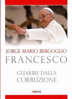 'Guarire dalla corruzione', Jorge Mario Beroglio Francesco