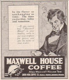 """Maxwell House Coffee advertising has featured the slogan """"Good to the ..."""