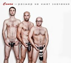Canon Advertisement! Nothing subtle about this one. Apparently the size of your penis is reflected in your camera lens. Body shaming message to men.