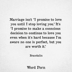 """Marriage isn't """"I promise to love you until I stop loving you."""" It's """"I promise to make a conscious decision to continue to love you even when it's hard because I'm aware no one is perfect, but you are worth it. First Year Of Marriage, Marriage Tips, Love And Marriage, Relationship Tips, Love Marriage Quotes, Quotes For Married Couples, Married Life Quotes, Newly Married Quotes, Im Getting Married Quotes"""