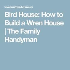 Bird House: How to Build a Wren House   The Family Handyman