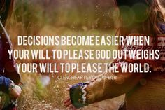 Decisions become easier when your will to please...