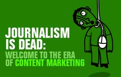 Journalism is Dead - Welcome to the Era of Content Marketing