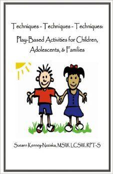 Techniques-Techniques-Techniques: Play-Based Activities for Children, Adolescents & Families: Sueann Kenney-Noziska: 9780741446077: Amazon.c...