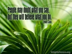 """""""People may doubt what you say, but they will believe what you do."""" -Lewis Cass inspirational quote desktop wallpaper (click to download)"""