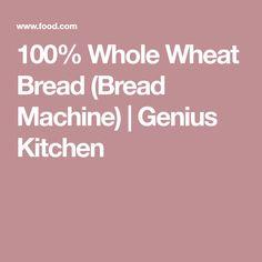 100% Whole Wheat Bread (Bread Machine) | Genius Kitchen