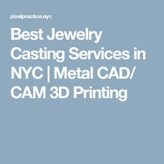 Best Jewelry Casting Services in NYC | Metal CAD/ CAM 3D Printing