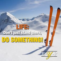 Life: Don't just stand there - Do Something!  - Better YOU Project