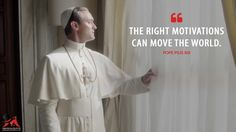 Pope Pius XIII: The right motivations can move the world. More on: http://www.magicalquote.com/series/the-young-pope/ #PopePiusXIII #TheYoungPope
