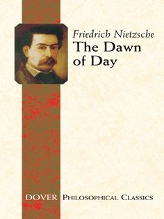 The Dawn of Day by Friedrich Nietzsche  One of the most important philosophers of the nineteenth century, Friedrich Nietzsche's influence on modern thought has extended beyond the borders of philosophy. His works have helped shape modern anthropology, psychology, theology, and sociology. Poets, novelists, and artists have also been touched by Nietzsche's powerful concepts and perspectives.Edited by a noted Nietzsche scholar, this authoritative compendium is a vital assembly of...