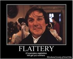 Flattery of exemplary vegetables will get you nowhere.... love these Austen demotivators!