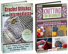 Knitting & Crochet Box Set: Master Knitting Outstanding Crochet Patterns and Learn Easy to Follow Steps to Broaden Your Crocheting Ability (Knitting For ... For Intermediates Book, Knitting pattern) - Kindle edition by Janet Hall, Jose Garcia. Crafts, Hobbies & Home Kindle eBooks @ Amazon.com.