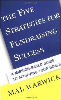 The Five Strategies for Fundraising Success: A Mission-Based Guide to Achieving Your Goals (The Mal Warwick Fundraising Series Book Fundraising Activities, Relationship Marketing, Achieve Your Goals, Communication Skills, Inevitable, Non Profit, How To Raise Money, This Book, How To Apply