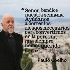 """""""Señor, bendice nuestra semana. Ayúdanos a correr los riesgos necesarios para convertirnos en la persona que siempre hemos querido ser."""" #PauloCoelho #Citas #Frases vía @Candidman"""