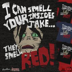 I CAN SMELL YOUR INSIDES JAKE... on Threadless