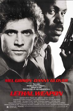 Lethal Weapon. love Mel Gibson, love this movie:)