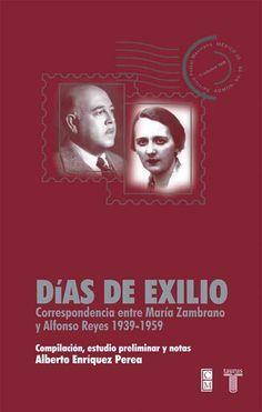 Días de exilio. Correspondencia entre María Zambrano y Alfonso Reyes, 1939-1959