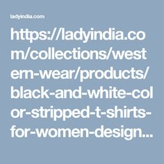 https://ladyindia.com/collections/western-wear/products/black-and-white-color-stripped-t-shirts-for-women-designer-raound-neck-stripes-pattern-top-for-girls?variant=32475717709