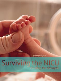 Surviving the NICU: Finding the strength | Grown Ups Magazine - One mother shares what made it possible for her family to survive the trials and tribulations of a premature #birth.
