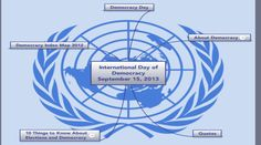 """The United Nations' (UN) International Day of Democracy is annually held on September 15 to raise public awareness about democracy. Various activities and events are held around the world to promote democracy on this date. This year's theme of the International Day of Democracy is """"Space for Civil Society."""" The International Day of Democracy is a UN observance day but it is not a public holiday."""