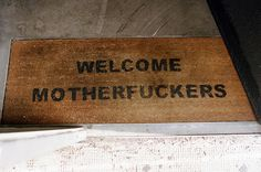 —Welcome Motherfuckers *Photo by Brian W. Ferry