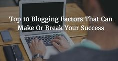 Top 10 Factors that Can Make Or Break Your Blogging Success http://ift.tt/2m2tiNB #music