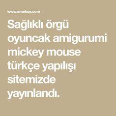 Sağlıklı örgü oyuncak amigurumi mickey mouse türkçe yapılışı sitemizde yayınlandı.