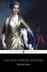 Selected Letters / Lady Mary Wortley Montagu ; edited with an introduction by Isobel Grundy. London : Penguin Books, 1997. http://kmelot.biblioteca.udc.es/record=b1162745~S1*gag