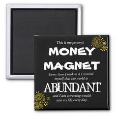 Let this magnet help you attract an abundant state of mind.  Keep it where you'll see it every day and watch how positive affirmations lead to manifestations!  This will make an excellent gift for that certain someone who needs to allow for some good things to start happening in their life. #abundance #moneymagnet #zazzle