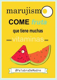 """Come fruta, hija, que tiene muchas vitaminas"" #PalabraDeMadre http://www.marujismo.com/come-fruta-que-tiene-muchas-vitaminas-palabrademadre/"