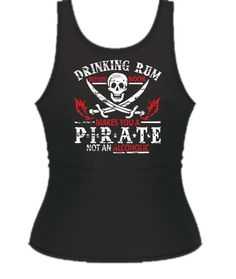DRINKING RUM BEFORE NOON MAKES YOU A PIRATE, NOT AN ALCOHOLIC