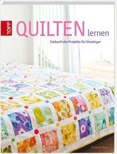 Quilten lernen: Farbenfrohe Projekte für Einsteiger: Amazon.de: Elizabeth Betts: Bücher