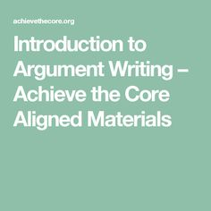 Introduction to Argument Writing – Achieve the Core Aligned Materials