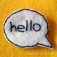 Hello felt brooch by oddoneout