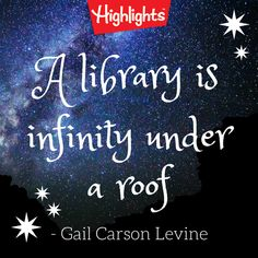 """A library is infinity under a roof"" - Gail Carson Levine"