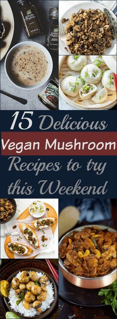 15 Delicious Vegan Mushroom Recipes to try this Weekend.