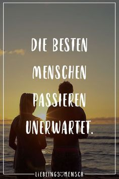 Die besten Menschen passieren unerwartet Visual Statements®️ The best people happen unexpectedly. Sayings / quotes / quotes / life / friendship / relationship / love / family / profound / funny / beautiful / thinking Happy Quotes, Best Quotes, Love Quotes, Funny Quotes, Quotes Quotes, Unexpected Friendship Quotes, Friendship Love, Motivational Quotes, Inspirational Quotes