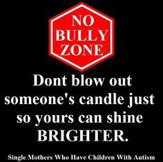 DON'T BLOW OUT SOMEONE'S CANDLE JUST SO YOURS CAN SHINE BRIGHTER...  Bullies are self-centered, selfish jerks with no sense of their own selves...Just a sense that they need to deflect all criticism of them by targeting innocent and hard-working employees...  What losers!