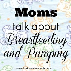 Moms Talk about Breastfeeding and Pumping - The Koala Bear Writer