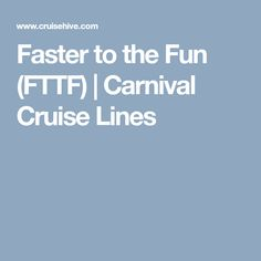 Faster to the Fun (FTTF) | Carnival Cruise Lines