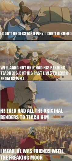 He was friends with the freaking moon! Avatar The Last Airbender xD