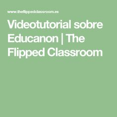 Videotutorial sobre Educanon | The Flipped Classroom