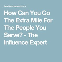How Can You Go The Extra Mile For The People You Serve? - The Influence Expert. A wine-related example!
