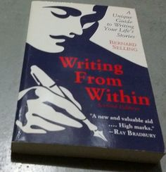 Writing from Within : A Guide to Creativity and Life Story Writing by Bernard...